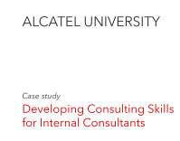 ALCATEL UNIVERSITY	 Case study  Developing Consulting Skills for Internal Consultants